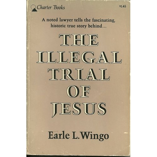 Ang aklat na The Illegal Trial of Jesus ni Earle L. Wingo.